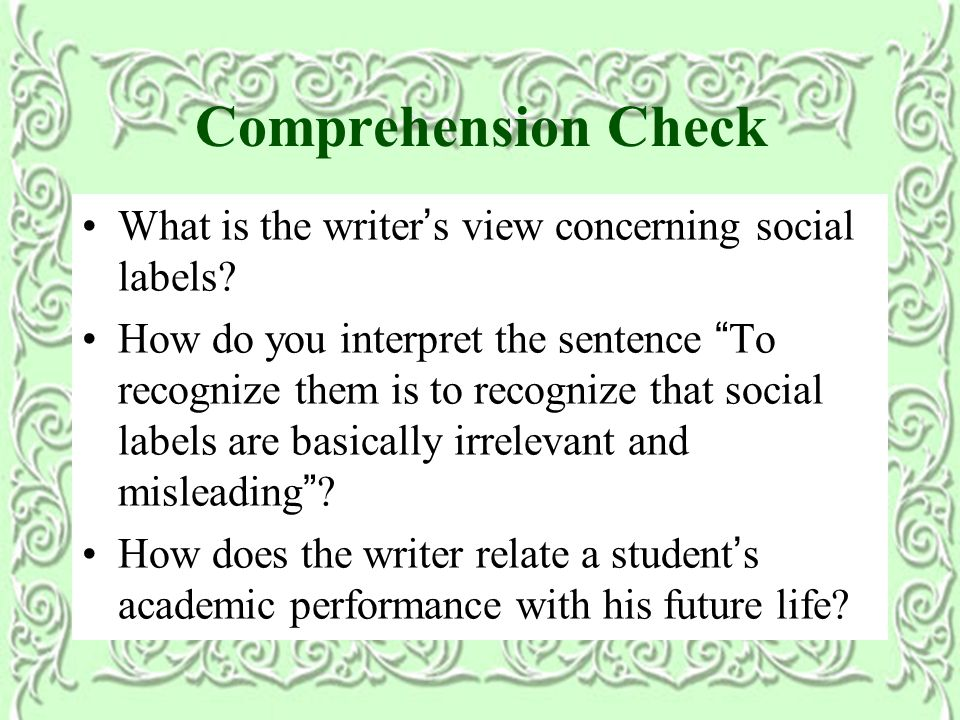 Comprehension Check What is the writer ' s view concerning social labels.