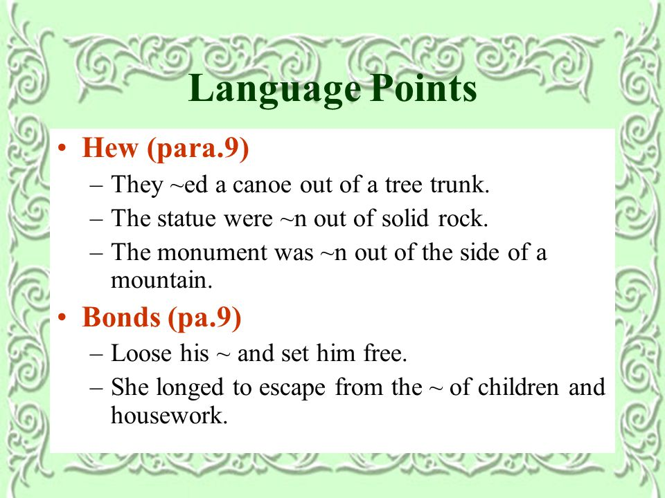 Language Points Hew (para.9) –They ~ed a canoe out of a tree trunk.