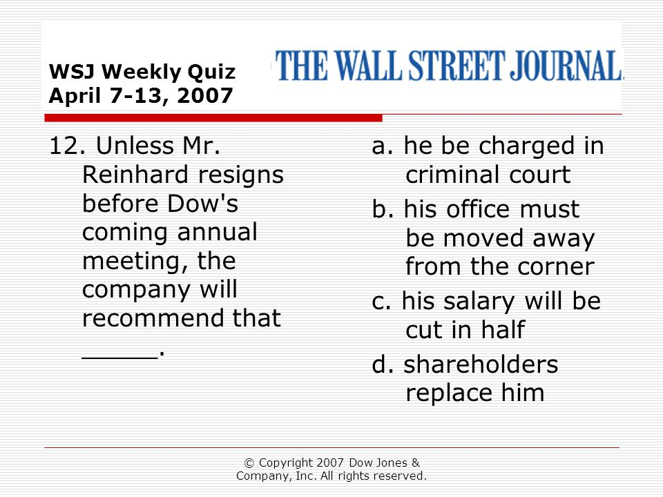 © Copyright 2007 Dow Jones & Company, Inc. All rights reserved. WSJ Weekly Quiz April 7-13, 2007 a. he be charged in criminal court b. his office must