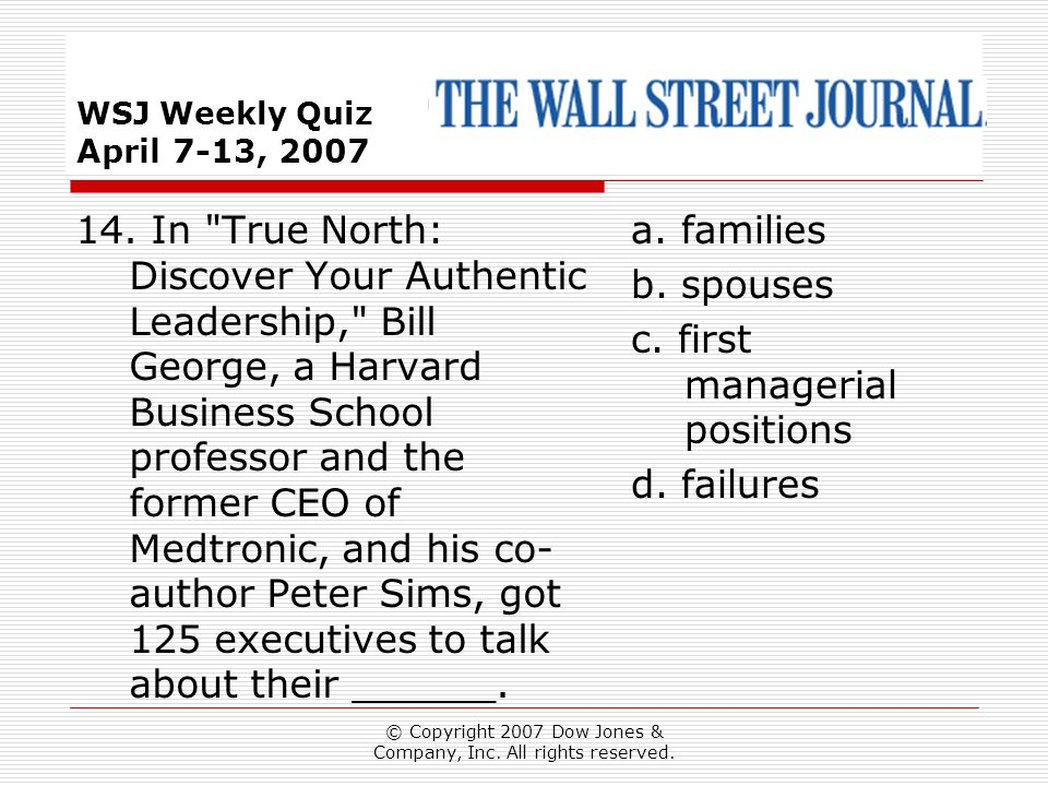 © Copyright 2007 Dow Jones & Company, Inc. All rights reserved. WSJ Weekly Quiz April 7-13, 2007 a. families b. spouses c. first managerial positions