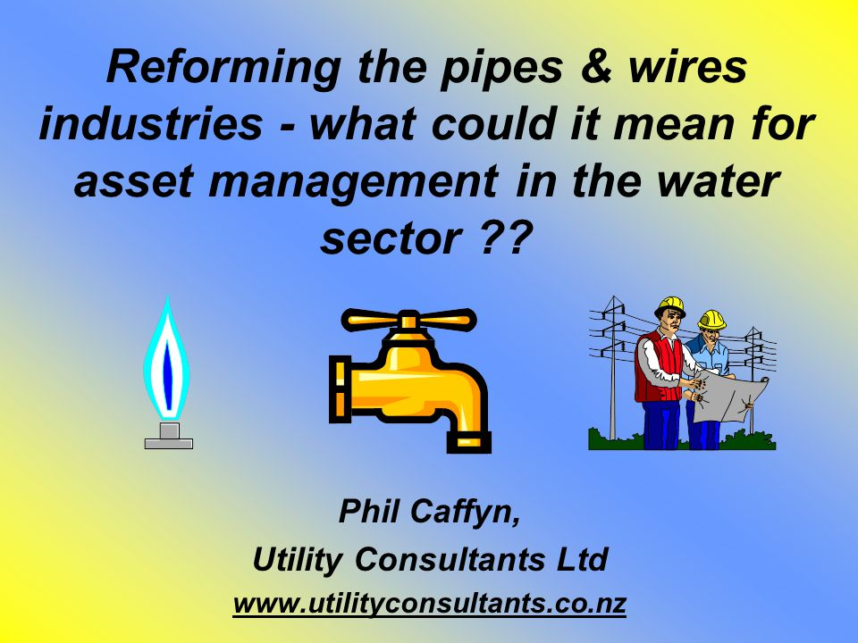 Reforming the pipes & wires industries - what could it mean for asset management in the water sector .