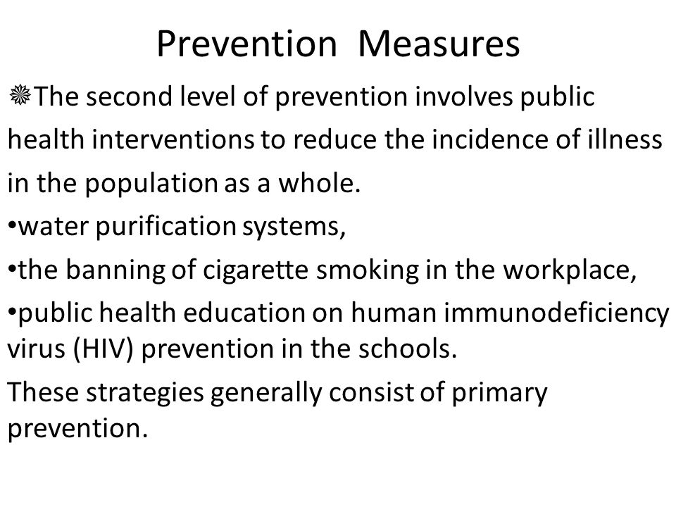 Prevention Measures  The second level of prevention involves public health interventions to reduce the incidence of illness in the population as a whole.