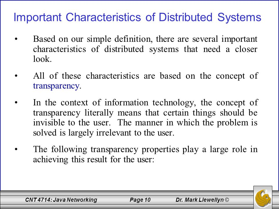 CNT 4714: Java Networking Page 10 Dr. Mark Llewellyn © Important Characteristics of Distributed Systems Based on our simple definition, there are seve