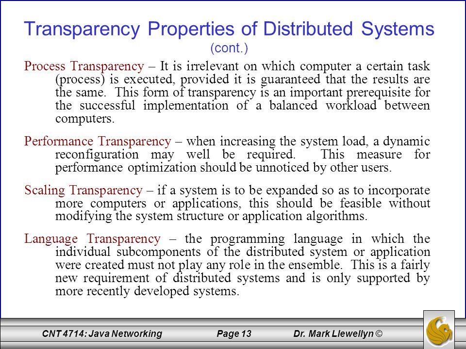 CNT 4714: Java Networking Page 13 Dr. Mark Llewellyn © Transparency Properties of Distributed Systems (cont.) Process Transparency – It is irrelevant