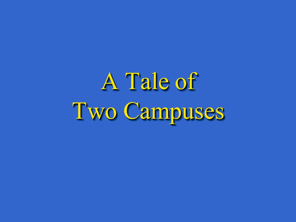 A Tale of Two Campuses
