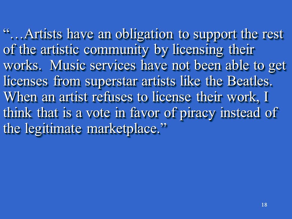 18 …Artists have an obligation to support the rest of the artistic community by licensing their works.