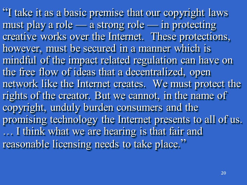 20 I take it as a basic premise that our copyright laws must play a role — a strong role — in protecting creative works over the Internet.