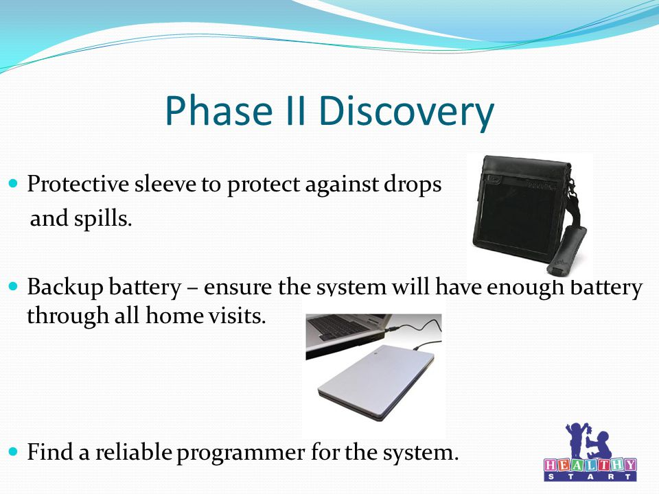 Phase II Discovery Protective sleeve to protect against drops and spills.