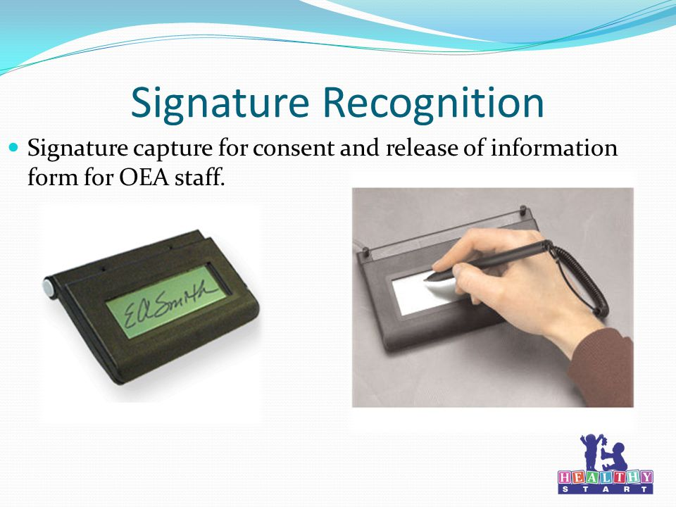 Signature Recognition Signature capture for consent and release of information form for OEA staff.