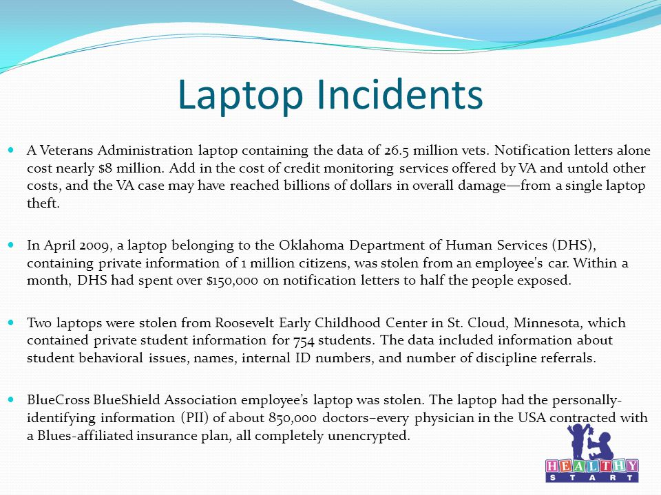 Laptop Incidents A Veterans Administration laptop containing the data of 26.5 million vets.