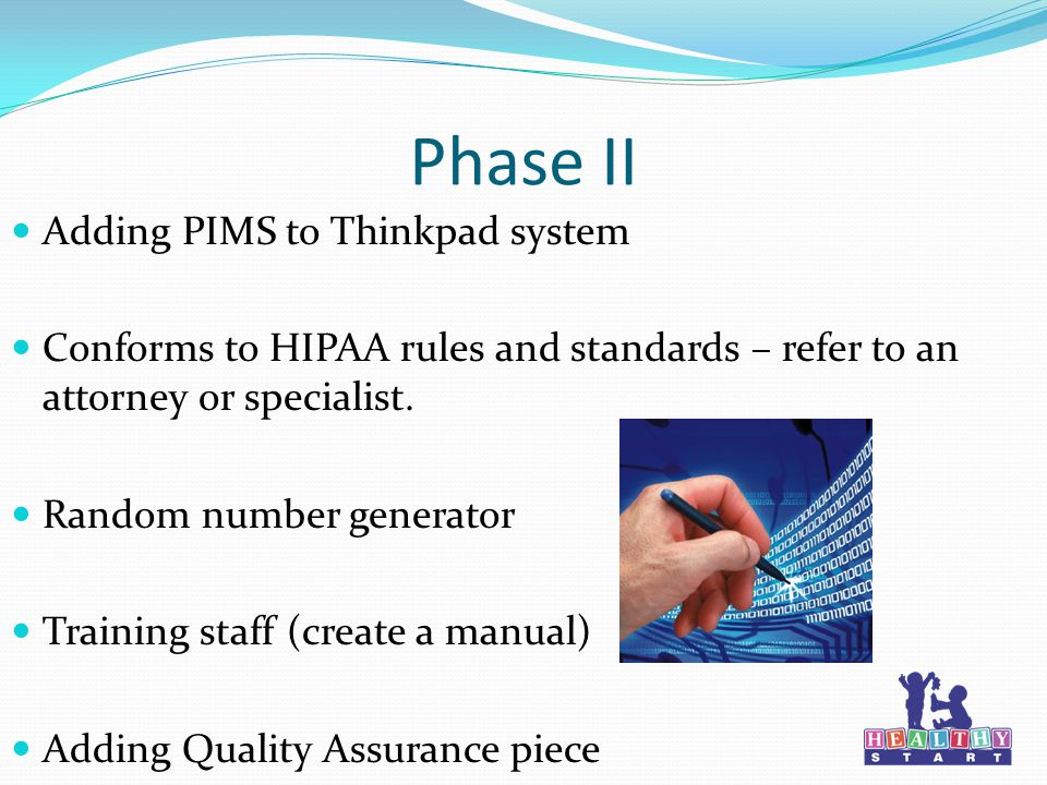 Phase II Adding PIMS to Thinkpad system Conforms to HIPAA rules and standards – refer to an attorney or specialist.
