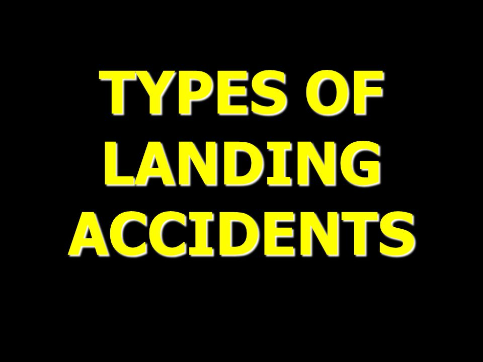 TYPES OF LANDINGACCIDENTS