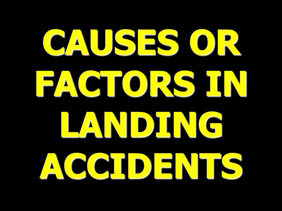 CAUSES OR FACTORS IN LANDING ACCIDENTS