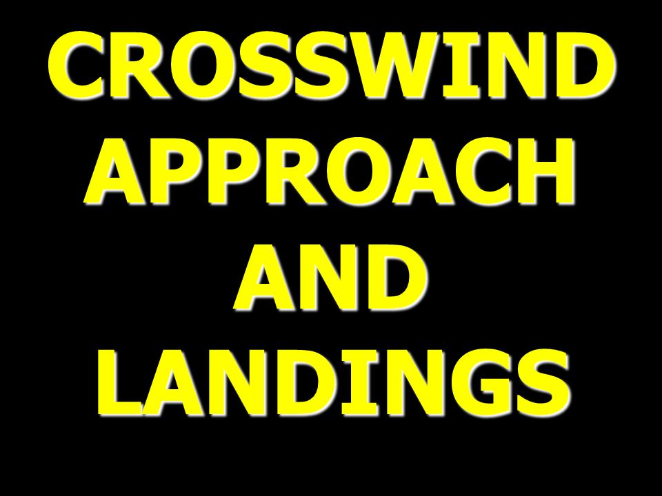 CROSSWIND APPROACH AND LANDINGS