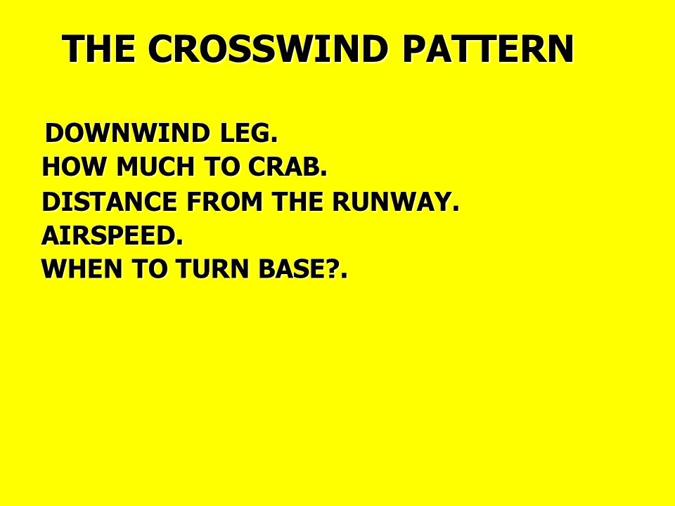 THE CROSSWIND PATTERN HOW MUCH TO CRAB. DISTANCE FROM THE RUNWAY.