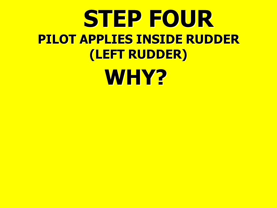 STEP FOUR PILOT APPLIES INSIDE RUDDER (LEFT RUDDER) WHY