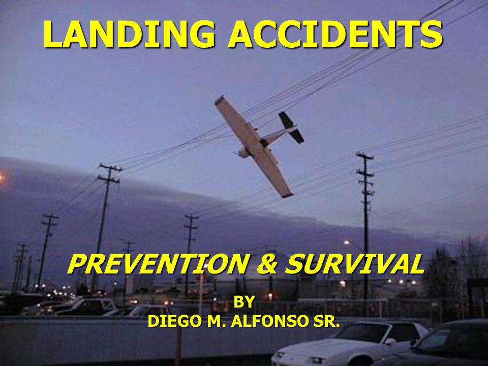 LANDING ACCIDENTS BY DIEGO M. ALFONSO SR. PREVENTION & SURVIVAL