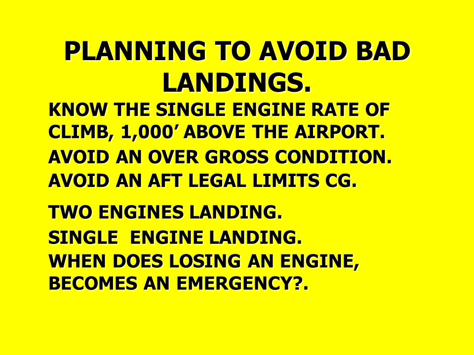 TWO ENGINES LANDING. SINGLE ENGINE LANDING. WHEN DOES LOSING AN ENGINE, BECOMES AN EMERGENCY .