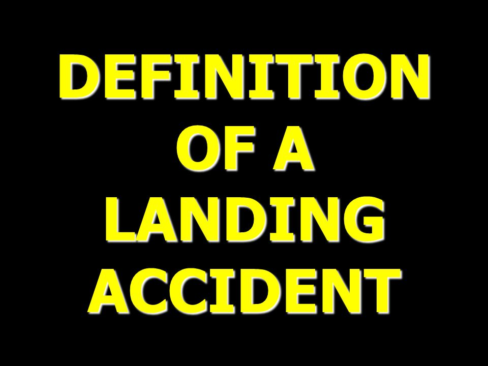 DEFINITION OF A LANDINGACCIDENT