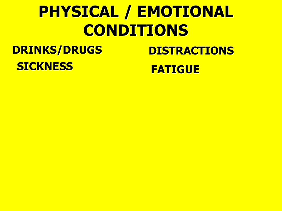 DISTRACTIONS FATIGUE DRINKS/DRUGS PHYSICAL / EMOTIONAL CONDITIONSSICKNESS