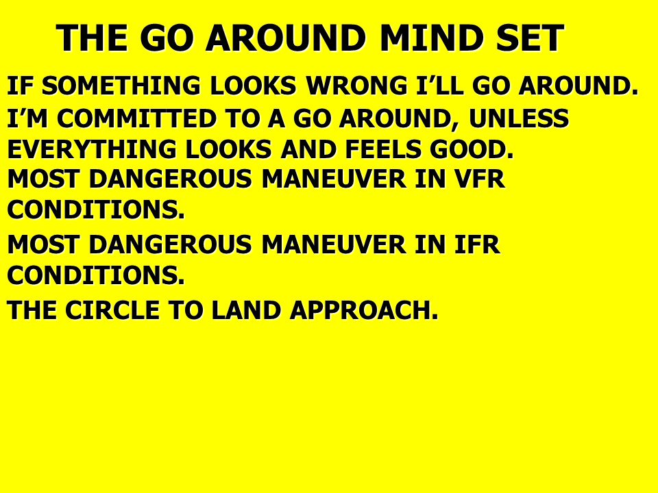 MOST DANGEROUS MANEUVER IN VFR CONDITIONS.