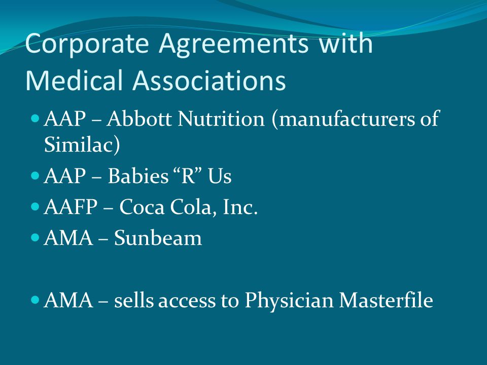 Corporate Agreements with Medical Associations AAP – Abbott Nutrition (manufacturers of Similac) AAP – Babies R Us AAFP – Coca Cola, Inc.