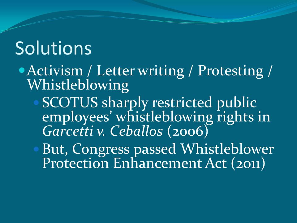 Solutions Activism / Letter writing / Protesting / Whistleblowing SCOTUS sharply restricted public employees' whistleblowing rights in Garcetti v.
