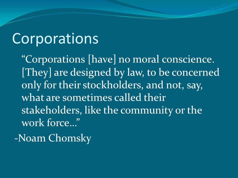 Corporations Corporations [have] no moral conscience.