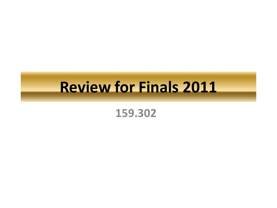 Review for Finals 2011 159.302
