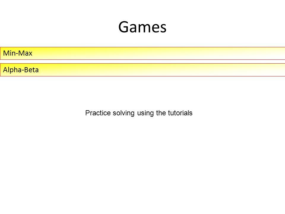 Games Min-Max Alpha-Beta Practice solving using the tutorials
