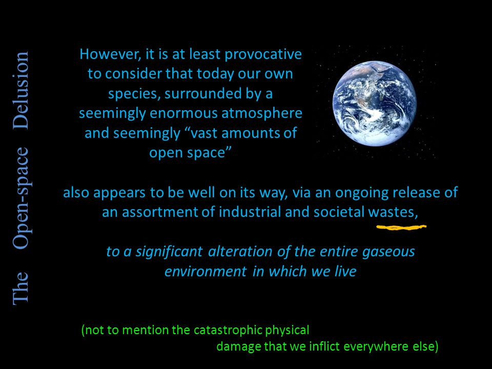 """However, it is at least provocative to consider that today our own species, surrounded by a seemingly enormous atmosphere and seemingly """"vast amounts"""