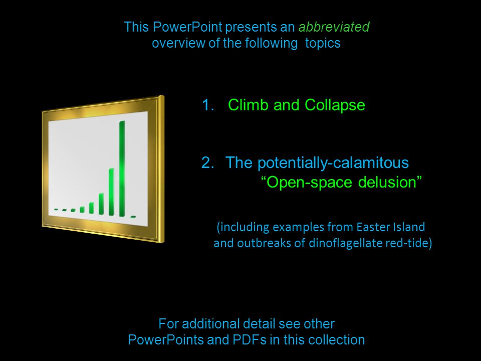 """This PowerPoint presents an abbreviated overview of the following topics 1. Climb and Collapse 2.The potentially-calamitous """"Open-space delusion"""" (inc"""