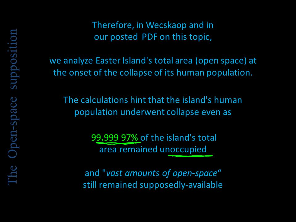Therefore, in Wecskaop and in our posted PDF on this topic, we analyze Easter Island's total area (open space) at the onset of the collapse of its hum