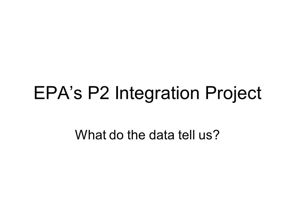 EPA's P2 Integration Project What do the data tell us?