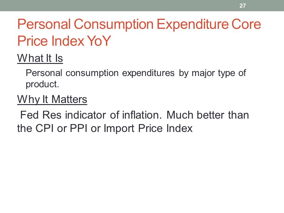 Personal Consumption Expenditure Core Price Index YoY What It Is Personal consumption expenditures by major type of product. Why It Matters Fed Res in