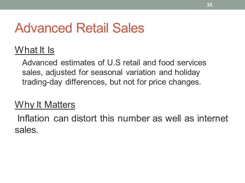 Advanced Retail Sales What It Is Advanced estimates of U.S retail and food services sales, adjusted for seasonal variation and holiday trading-day differences, but not for price changes.