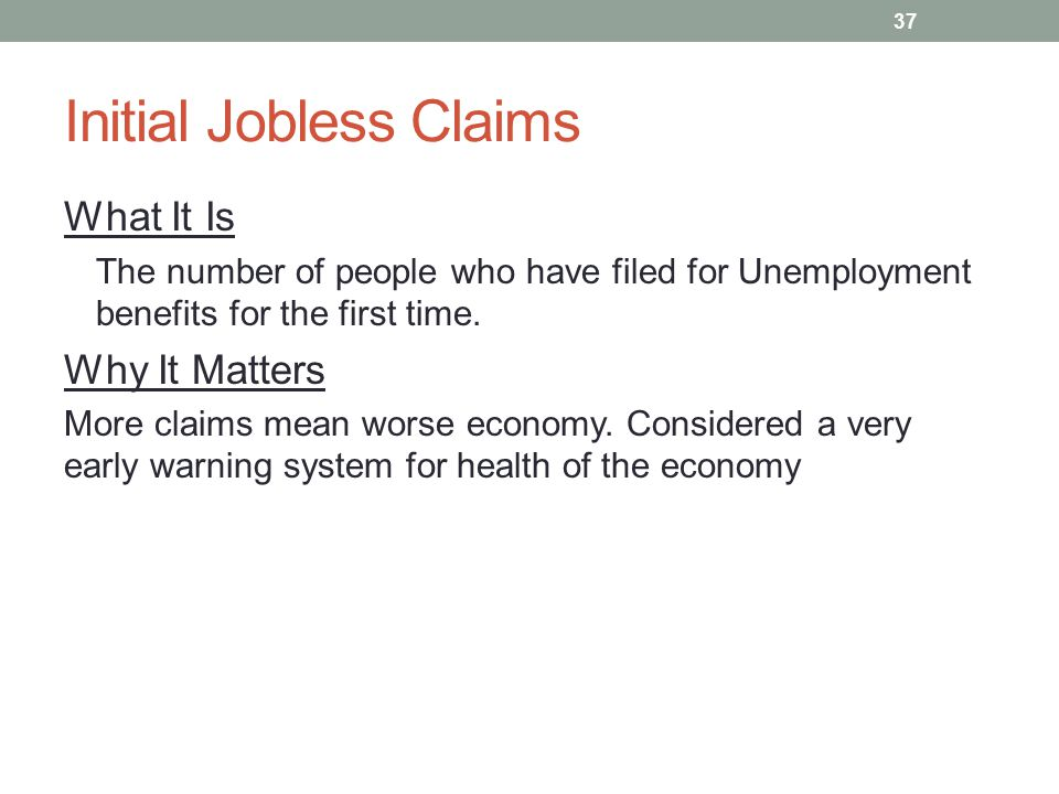 Initial Jobless Claims What It Is The number of people who have filed for Unemployment benefits for the first time.