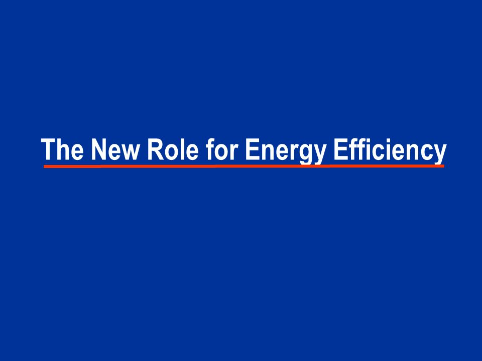 The New Role for Energy Efficiency