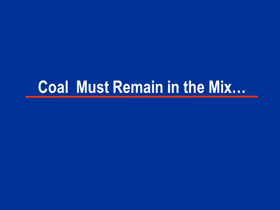 Coal Must Remain in the Mix…