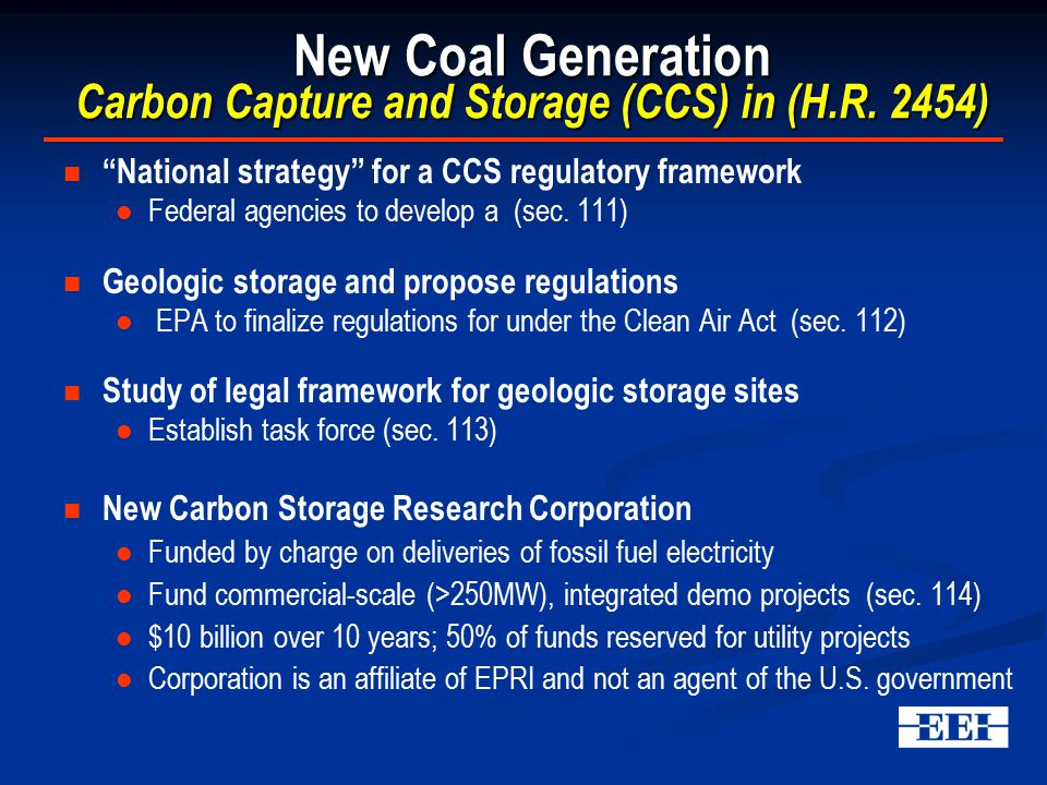 """New Coal Generation Carbon Capture and Storage (CCS) in (H.R. 2454) """"National strategy"""" for a CCS regulatory framework Federal agencies to develop a ("""