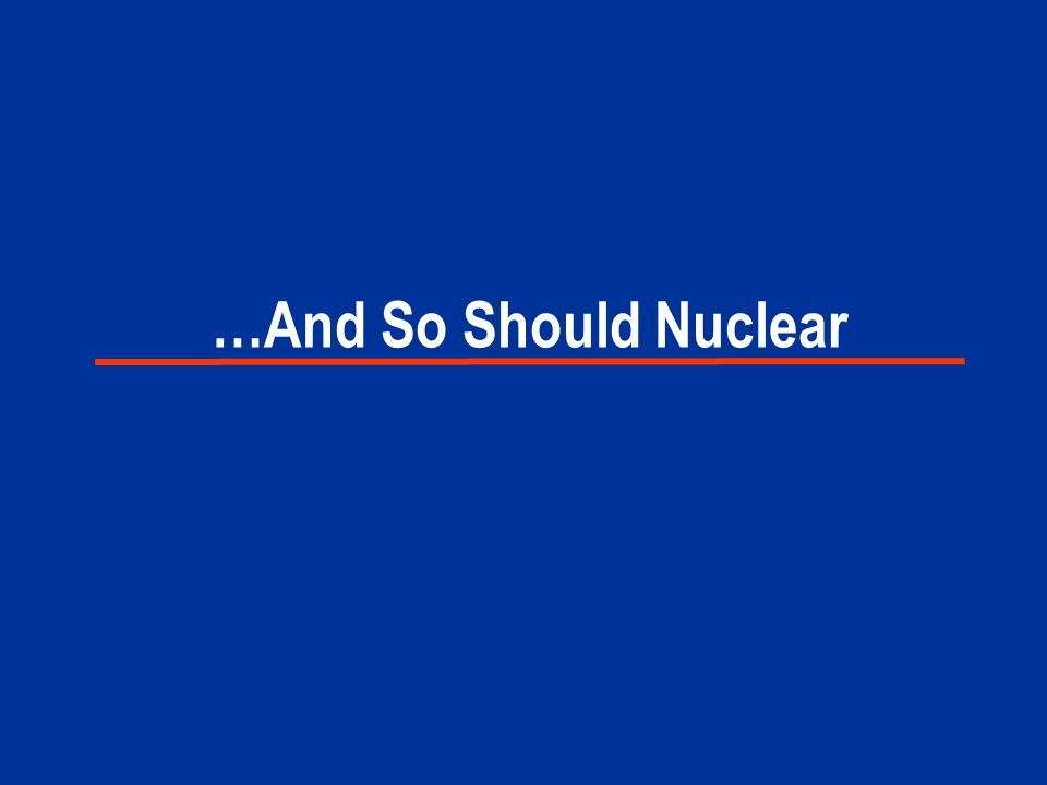 …And So Should Nuclear