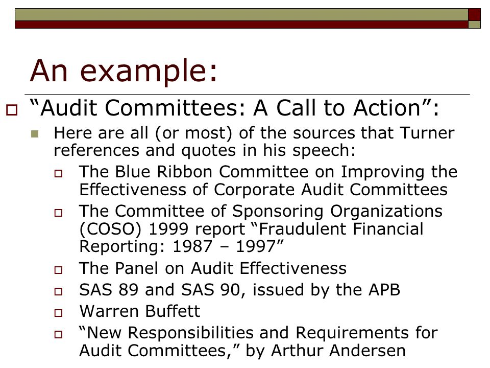 An example:  Audit Committees: A Call to Action : Here are all (or most) of the sources that Turner references and quotes in his speech:  The Blue Ribbon Committee on Improving the Effectiveness of Corporate Audit Committees  The Committee of Sponsoring Organizations (COSO) 1999 report Fraudulent Financial Reporting: 1987 – 1997  The Panel on Audit Effectiveness  SAS 89 and SAS 90, issued by the APB  Warren Buffett  New Responsibilities and Requirements for Audit Committees, by Arthur Andersen