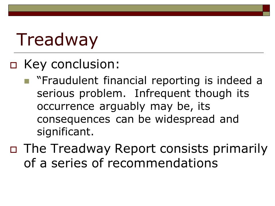 Treadway  Key conclusion: Fraudulent financial reporting is indeed a serious problem.