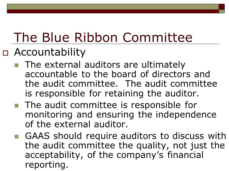 The Blue Ribbon Committee  Accountability The external auditors are ultimately accountable to the board of directors and the audit committee.