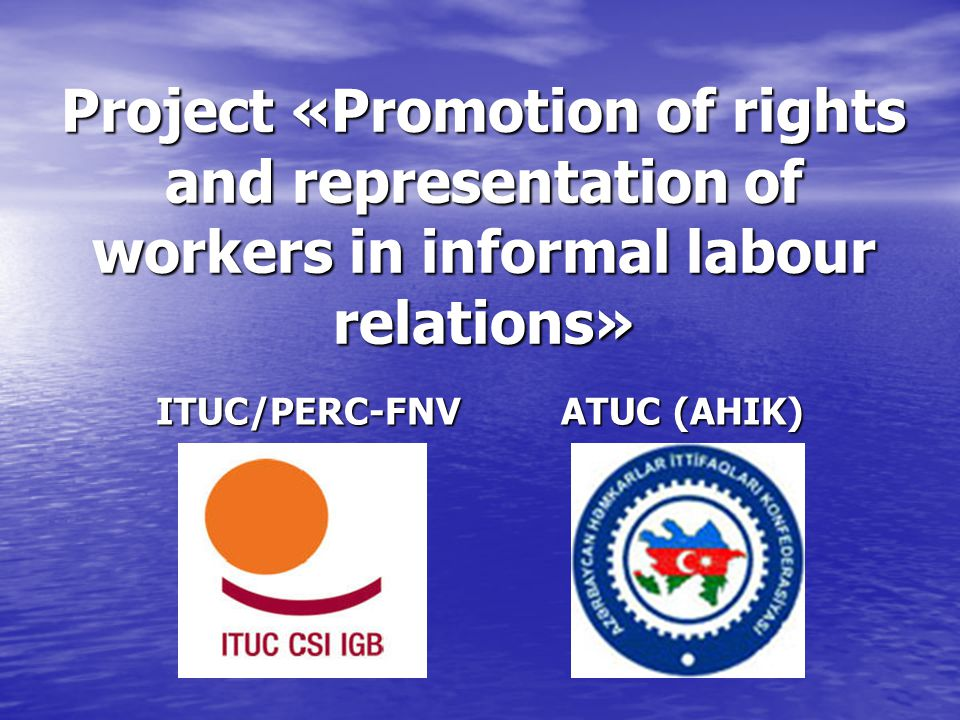 Project «Promotion of rights and representation of workers in informal labour relations» ITUC/PERC-FNV ATUC (AHIK)