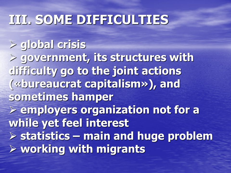 III. SOME DIFFICULTIES  global crisis  government, its structures with difficulty go to the joint actions («bureaucrat capitalism»), and sometimes h