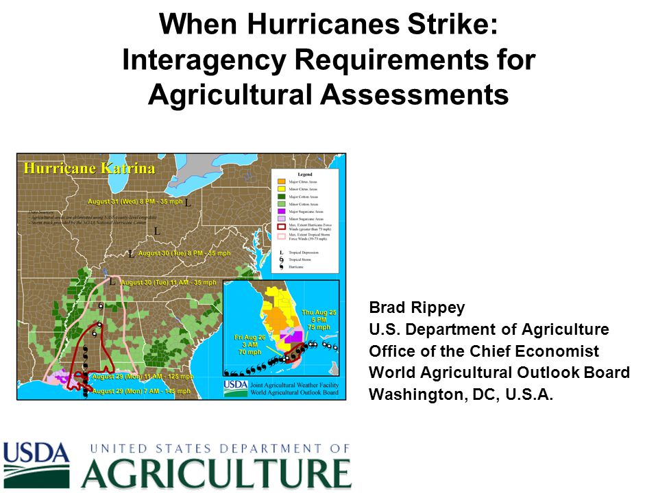 When Hurricanes Strike: Interagency Requirements for Agricultural Assessments Brad Rippey U.S. Department of Agriculture Office of the Chief Economist