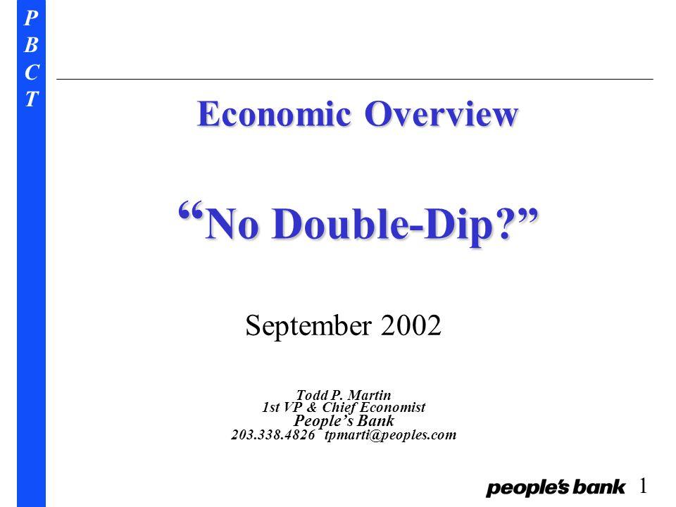 PBCTPBCT 1 Economic Overview No Double-Dip? September 2002 Todd P.