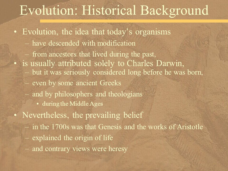 Evolution, the idea that today's organisms –have descended with modification –from ancestors that lived during the past, is usually attributed solely