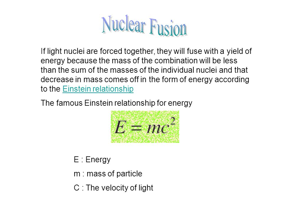 If light nuclei are forced together, they will fuse with a yield of energy because the mass of the combination will be less than the sum of the masses